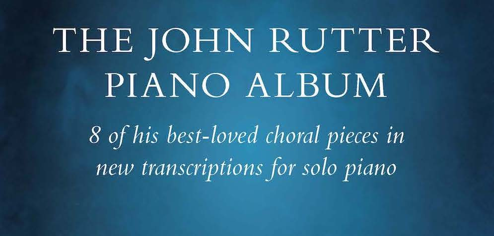Out Now: The John Rutter Piano Album Printed Music